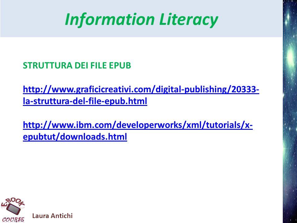 Laura Antichi Information Literacy EPUB3 http://epubpublishing.wordpress.com/2011/10/11/epub 3-major-release/ IDPF annuncia oggi ufficialmente la major release di EPUB3 Questo lannuncio ufficiale: … La versione 3.0 è lattuale revisione avanzata del formato EPUB.