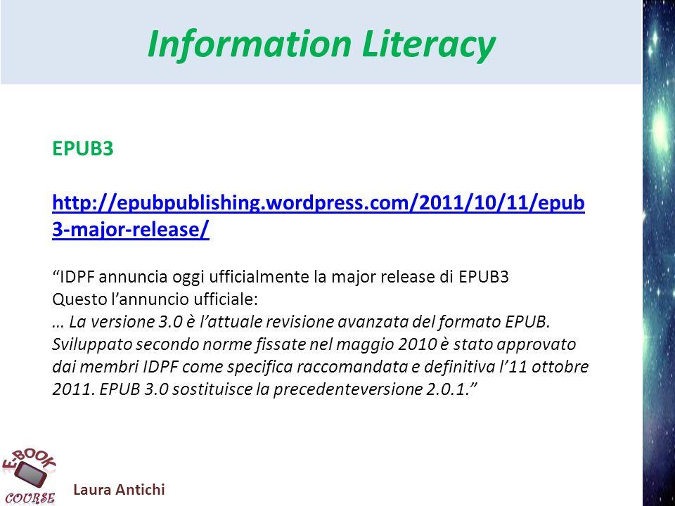 Laura Antichi Information Literacy EPUB3 EPUB3 è stato progettato per interagire in maniera ottimale con Svg e linguaggi come Javascript.