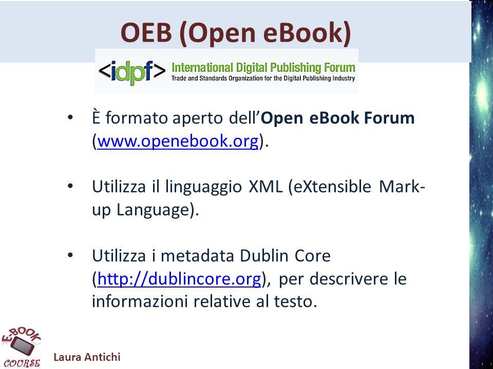 Laura Antichi OEB (Open eBook) Per vedere la Open Pubblication Structure (OPS) 2.0.1 v1.0.1 ( Recomended Specification September 4, 2010) consultare http://idpf.org/epub/20/spec/OPS_2.0.1_draft.