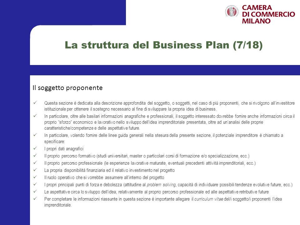 La struttura del Business Plan (8/18) Questa sezione del documento è finalizzata alla descrizione ed alla illustrazione approfondita del prodotto/servizio proposto ed allindividuazione delle caratteristiche distintive rispetto alla concorrenza e degli eventuali punti di forza/debolezza dello stesso.