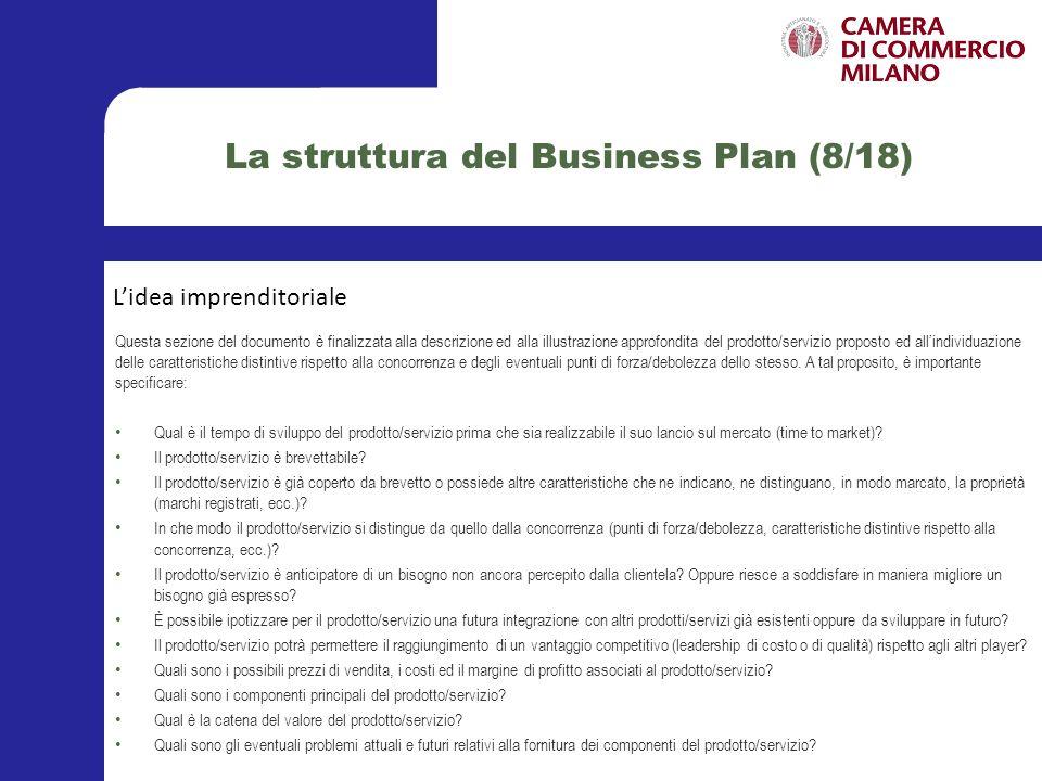 La struttura del Business Plan (9/18) Questa sezione è dedicata allanalisi di tutti quei fattori esterni alla realizzazione dellidea imprenditoriale proposta, ma che andranno ad incidere in maniera rilevante sulle possibilità di successo del prodotto/servizio che si intende sviluppare.