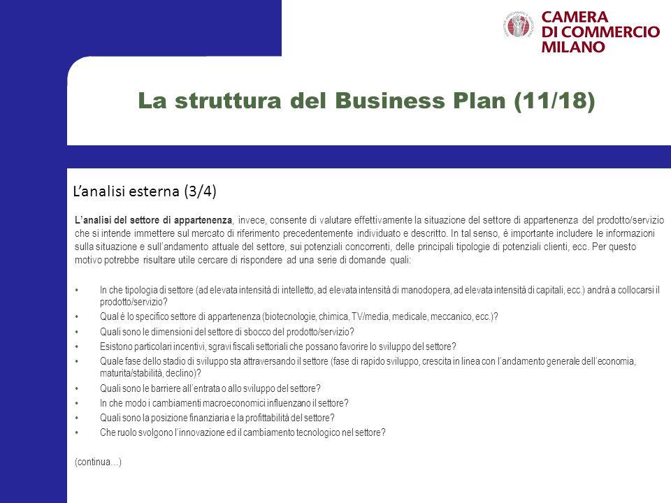 La struttura del Business Plan (12/18) (…continua) In che modo il settore è influenzato da cambiamenti regolamentari e politici.