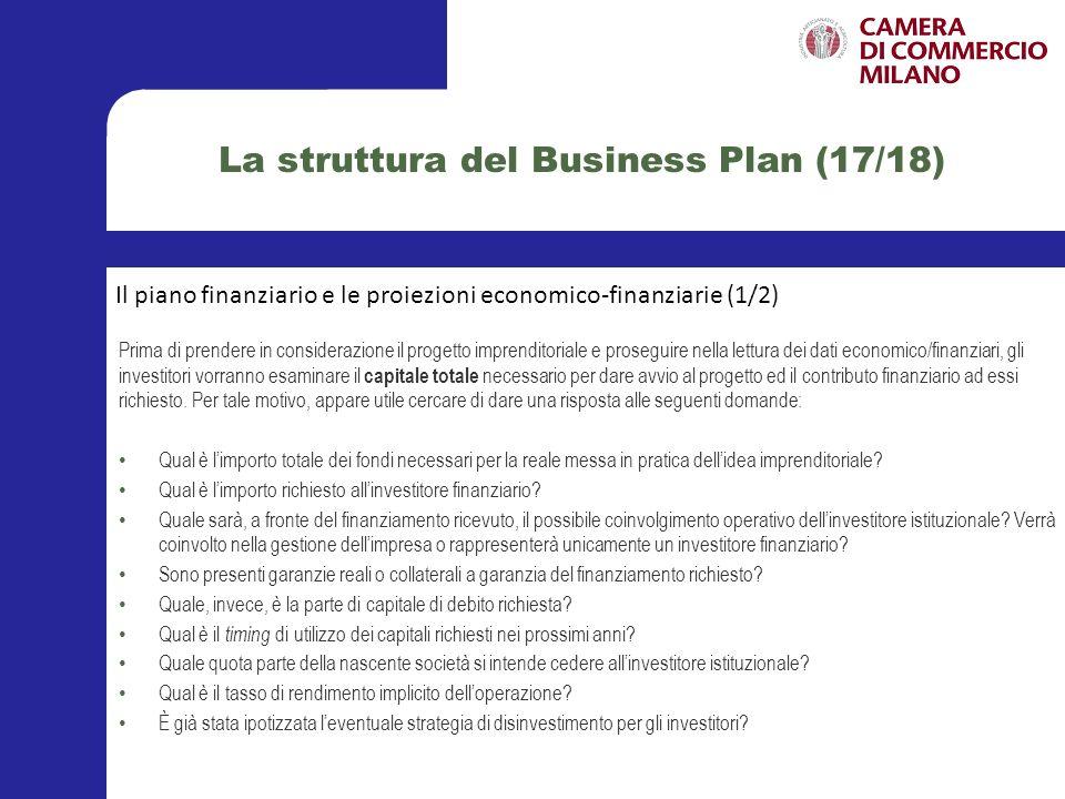 La struttura del Business Plan (18/18) Le proiezioni economico-finanziarie consistono nelle analisi quantitative relative alla nascita ed al percorso di crescita della nuova società sviluppata a partire dallidea imprenditoriale proposta.