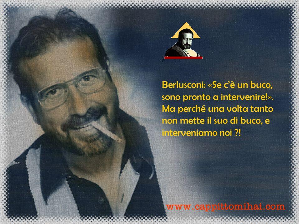 www.cappittomihai.com Berlusconi: « Se cè un buco, sono pronto a intervenire.