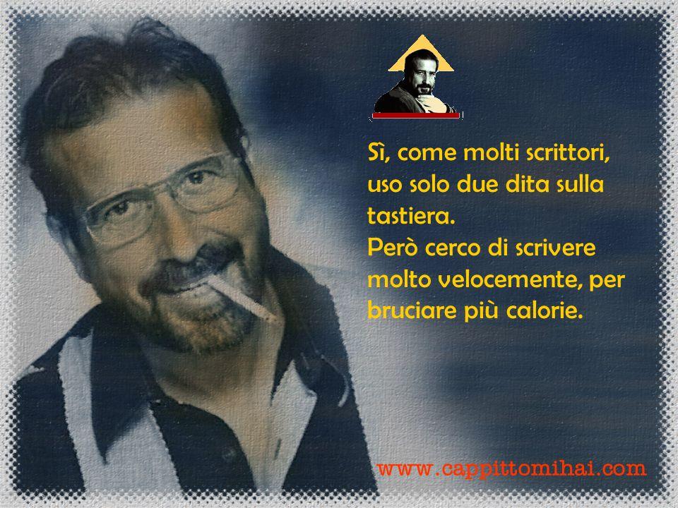 www.cappittomihai.com Sì, come molti scrittori, uso solo due dita sulla tastiera.