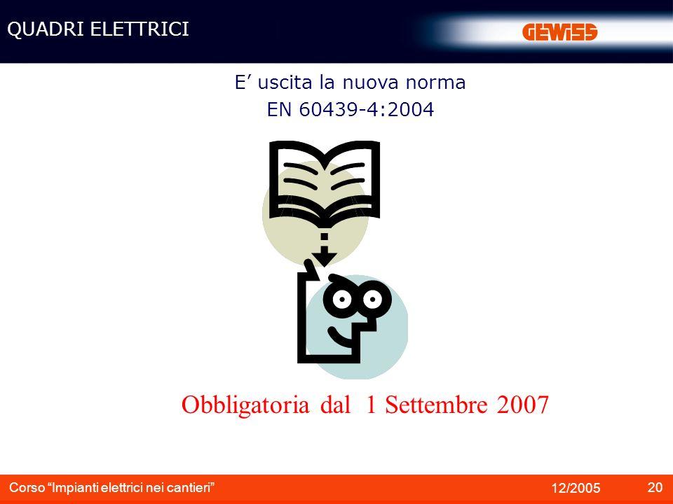 21 12/2005 Corso Impianti elettrici nei cantieri I quadri elettrici installati in ambienti considerati di servizio devono essere invece conformi alla QUADRI ELETTRICI EN 60439-3 CEI 23-51 GEWISS CVX GEWISS CDK-CD