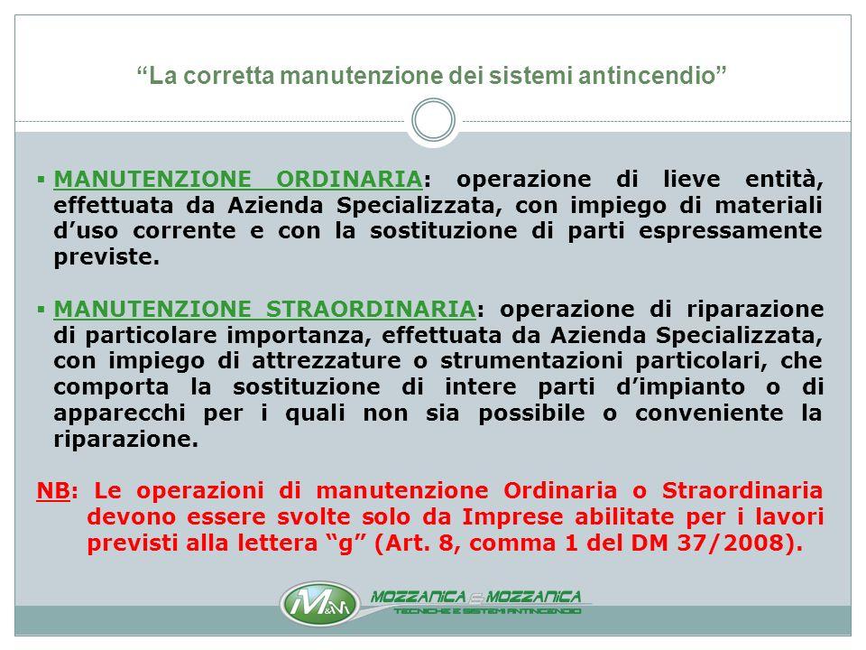 La corretta manutenzione dei sistemi antincendio La Mozzanica & Mozzanica sa che per mantenere funzionale ed efficiente un impianto antincendio nel tempo, oltre alle norme tecniche specifiche, occorrono: 1.