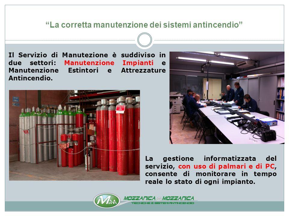 La corretta manutenzione dei sistemi antincendio La pianificazione del servizio tiene conto : Della tipologia di intervento richiesto.