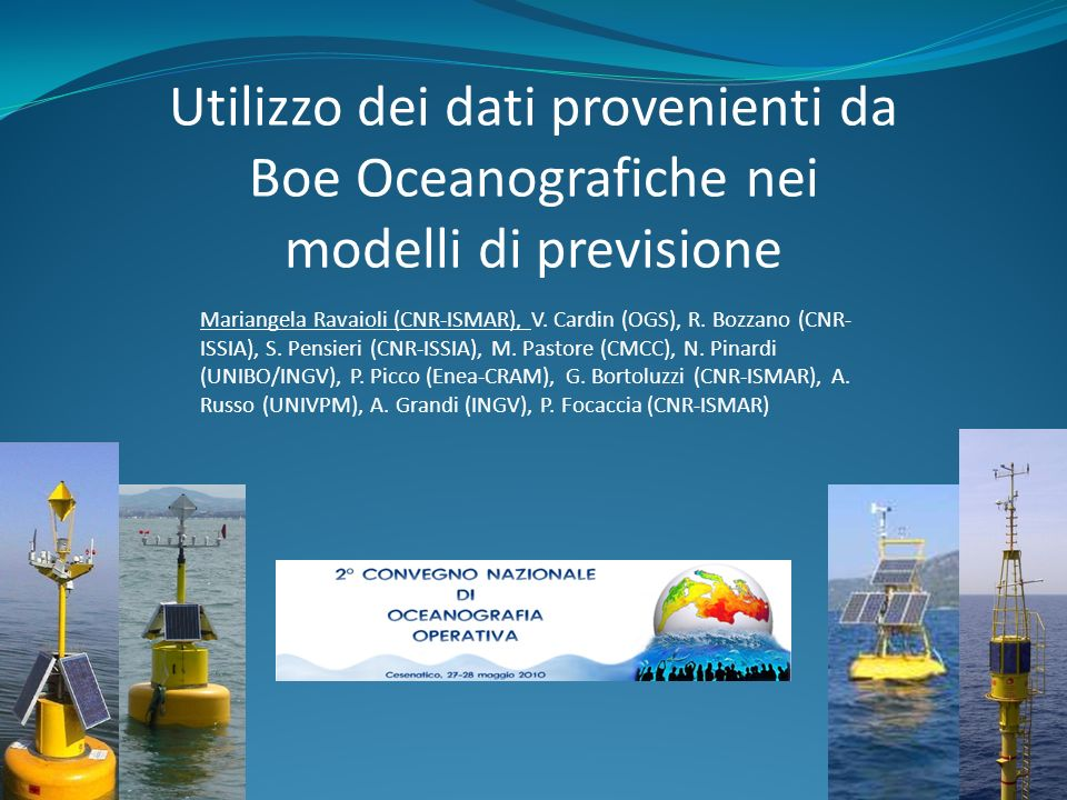 Introduzione Nella modellistica idrodinamica i dati provenienti dalle boe multisensore ancorate sono di strategica importanza ai fini di migliorarne le capacità previsionali.