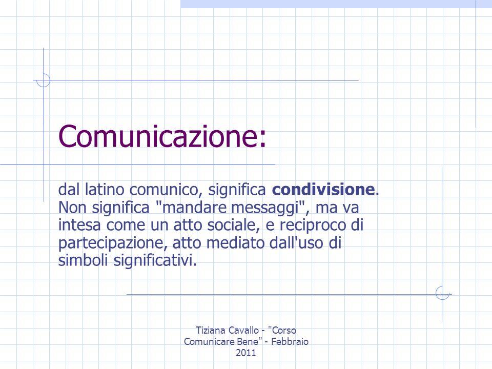 Tiziana Cavallo - Corso Comunicare Bene - Febbraio 2011 I manuali dicono: