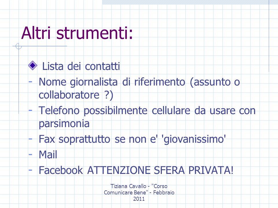 Tiziana Cavallo - Corso Comunicare Bene - Febbraio 2011 Altri strumenti: Rassegna stampa - Strumento di aggiornamento - Strumento di verifica Come farla.