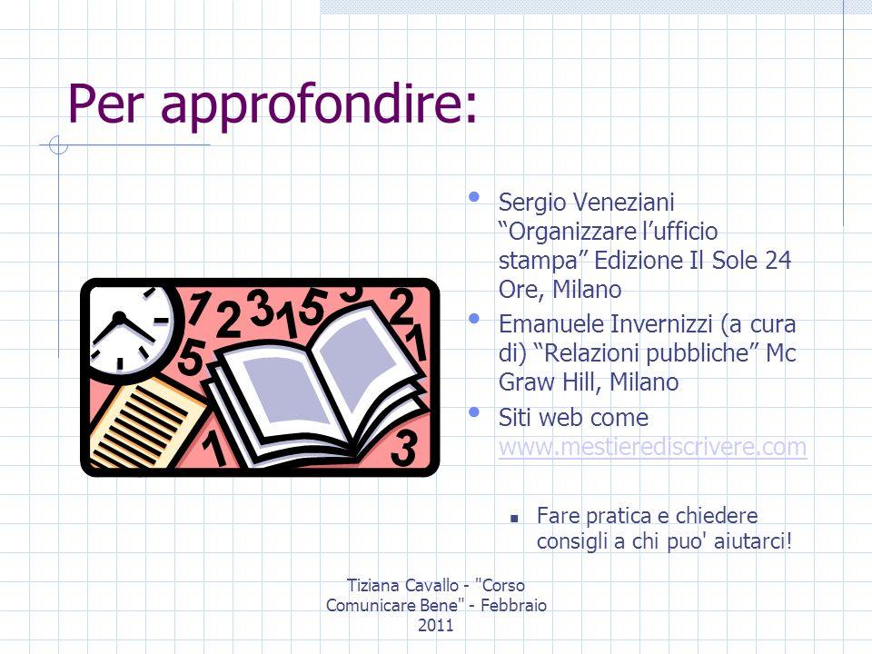 Tiziana Cavallo - Corso Comunicare Bene - Febbraio 2011 Cè chi dice che fare una cosa o un evento senza comunicarlo è come non farlo… Ma come in tutte le situazione forse è il caso di dire Dipende…