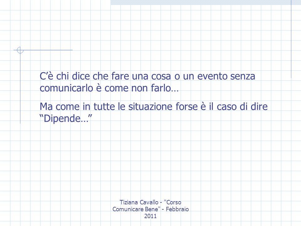 Tiziana Cavallo - Corso Comunicare Bene - Febbraio 2011 Per comunicare con me: tcavallo@umediasrl.it Telefono: 328-4738287 Facebook: occhio alle omonime.