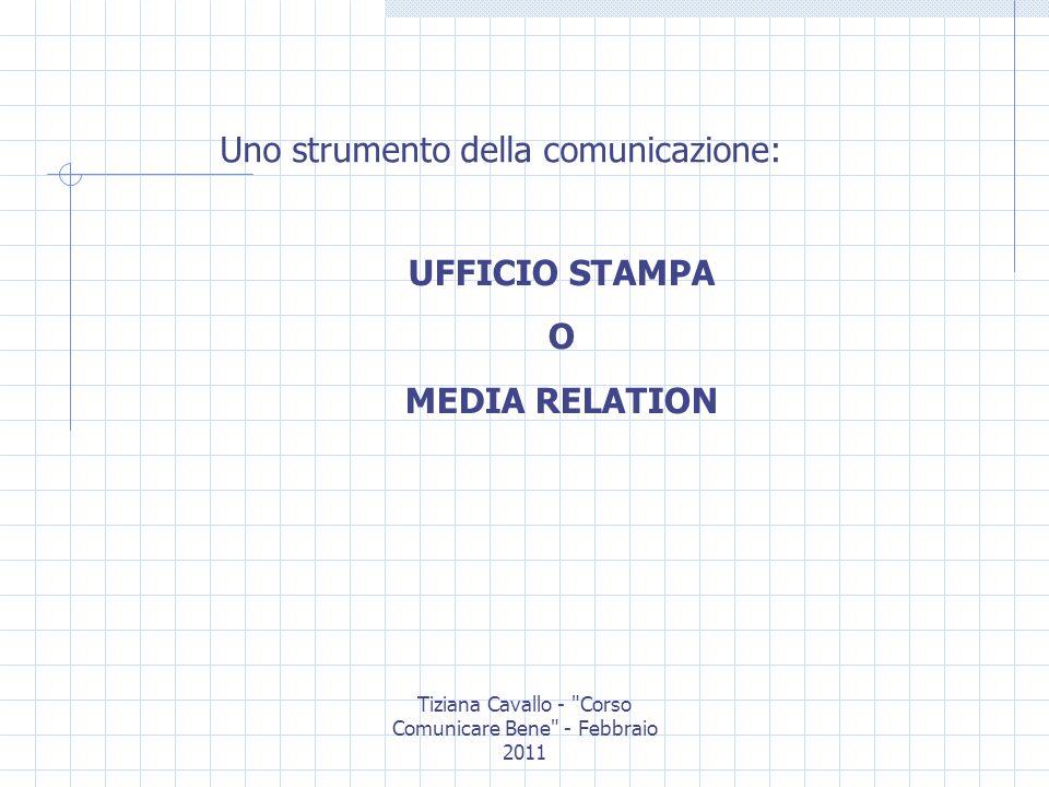 Tiziana Cavallo - Corso Comunicare Bene - Febbraio 2011 Lufficio stampa: perché.