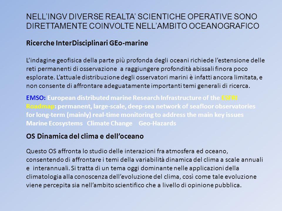 Oceanografia operativa per la valutazione di rischi in aree marine Qui il tema centrale e lo sviluppo e il mantenimento di un sistema di monitoraggio e previsioni marine basato su modelli numerici le cui simulazioni vengono corrette con osservazioni sia in situ che da satellite.
