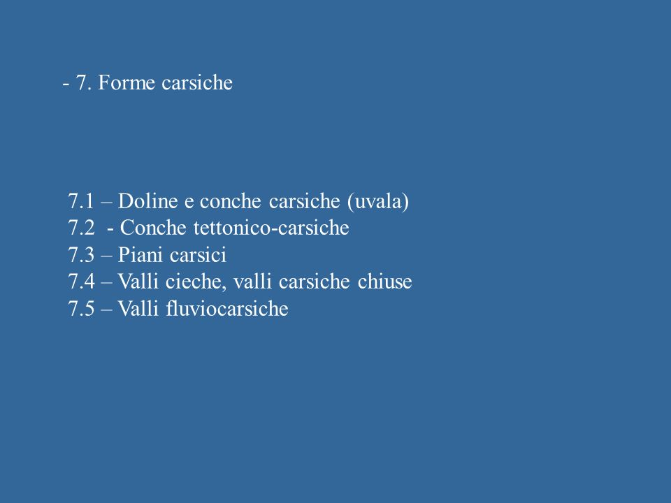 7.1 – Doline e conche carsiche Le Doline sono delle conche chiuse in rocce solubili.