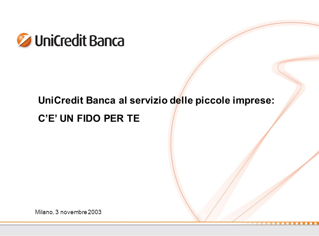 2 UniCredit Banca unica banca pienamente dedicata alle piccole imprese (fatturato < 3 milioni di euro).