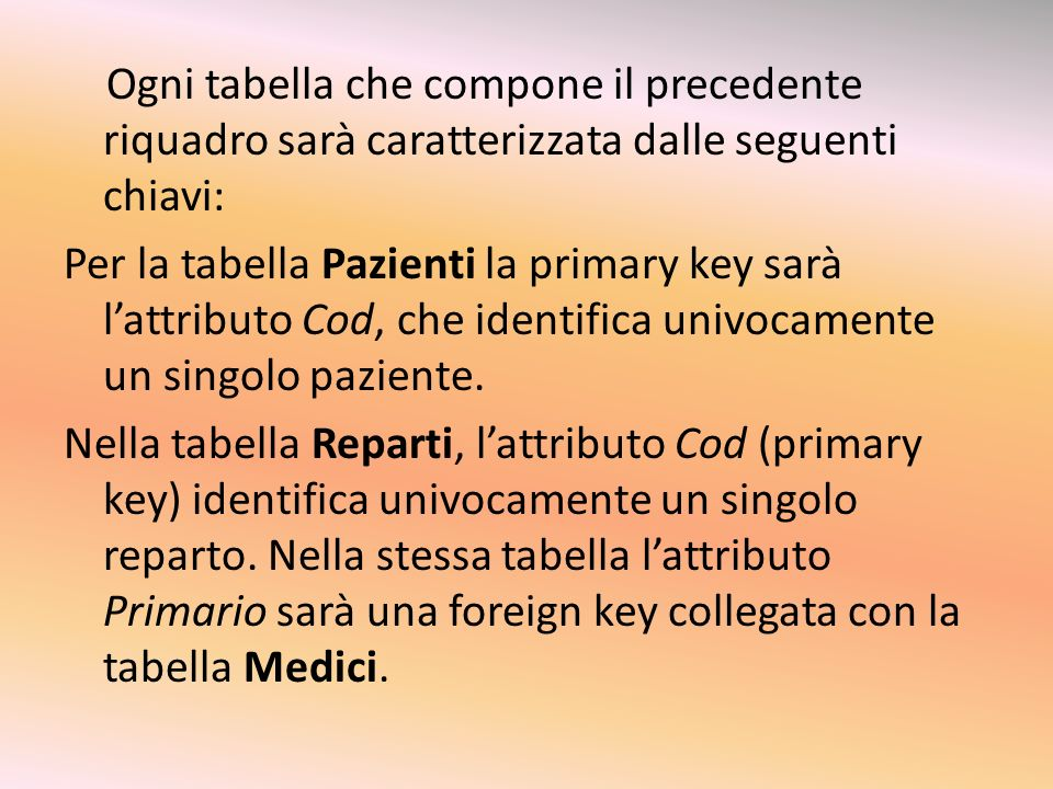 Nella tabella Ricoveri vi sono due foreign keys: la prima è Paziente che collega la tabella Pazienti, la seconda è Reparto che collega rispettivamente la tabella Reparti.