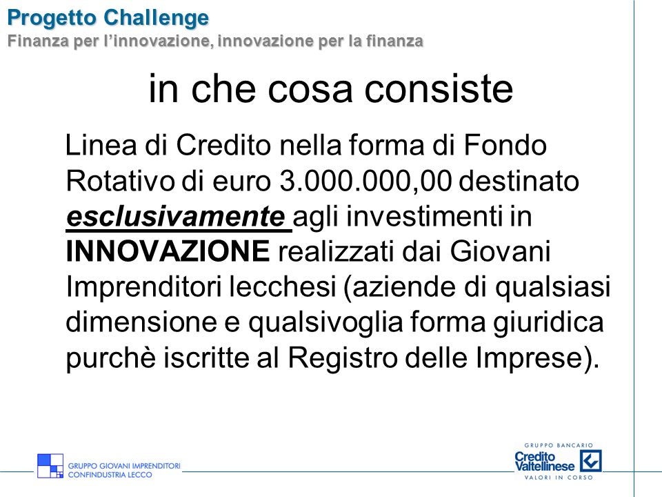 Progetto Challenge Finanza per linnovazione, innovazione per la finanza Innovazione Per innovazione si intende: Tecnologia; Prodotto; Processo.