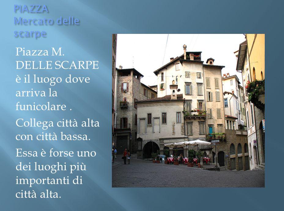 PIAZZA Mercato delle scarpe Piazza M.DELLE SCARPE è il luogo dove arriva la funicolare.