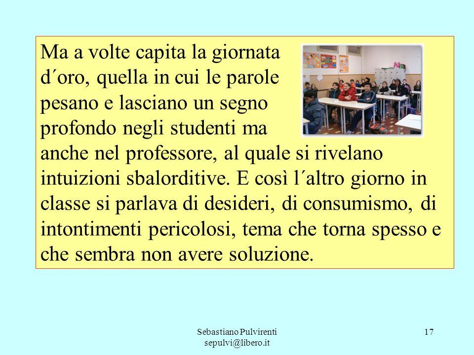 Sebastiano Pulvirenti sepulvi@libero.it 18 Ma stavolta Manolo, un ragazzetto scapigliato e nervoso, ha fatto in tre minuti un´analisi chiarissima, di quelle che aprono e chiudono ogni discorso.