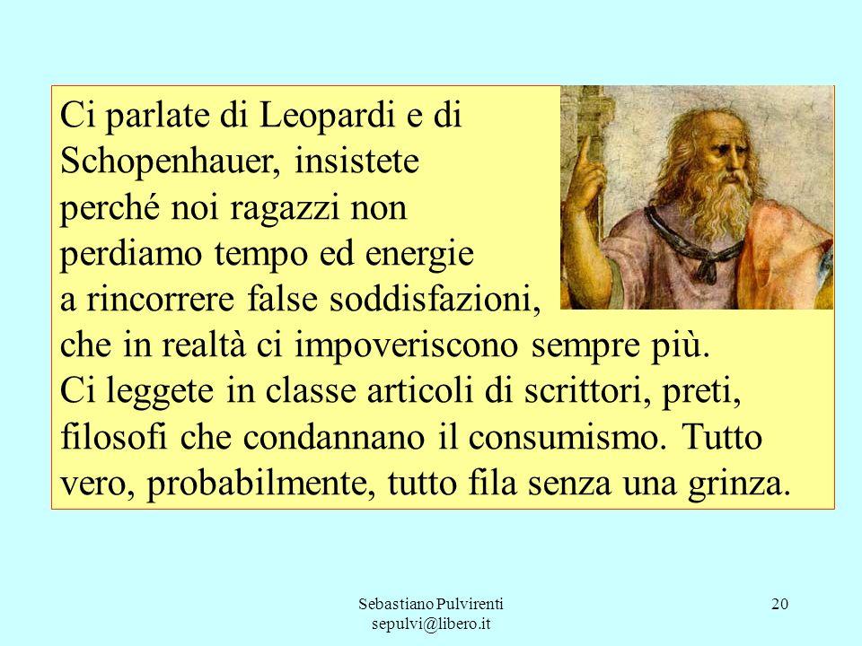 Sebastiano Pulvirenti sepulvi@libero.it 21 Però io mi domando: come mai queste sante parole non producono alcun effetto.