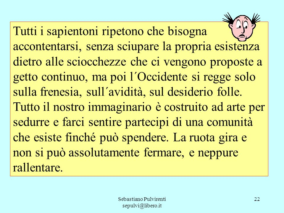 Sebastiano Pulvirenti sepulvi@libero.it 23 Gli adulti al comando gestiscono la fantasia nazionale, la spingono dove più conviene.