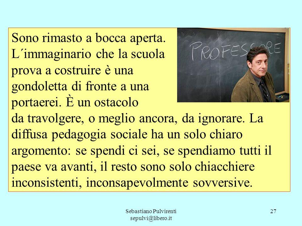 Sebastiano Pulvirenti sepulvi@libero.it 28 Gli altri ragazzi hanno guardato in silenzio il compagno filosofo, poi uno ha preso la parola: «Non ho capito quasi niente di quello che hai detto, ma mi sembra giustissimo».