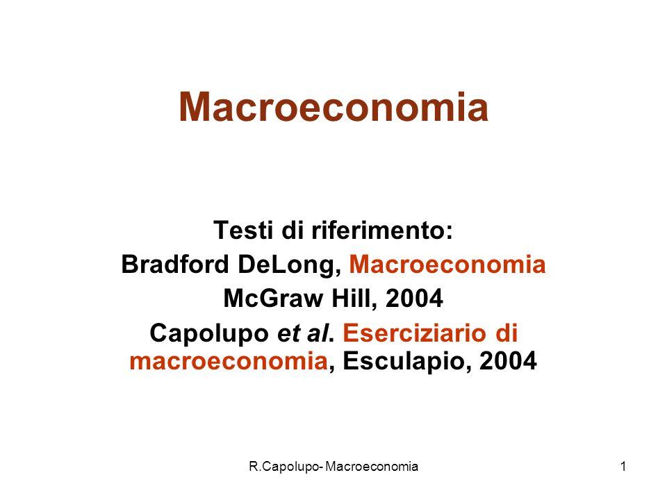 R.Capolupo- Macroeconomia2 Piano della Lezione 1 I parte: Semplificazioni, definizioni, e variabili chiave della macroeconomia II Parte: Uno sguardo alle principali economie mondiali