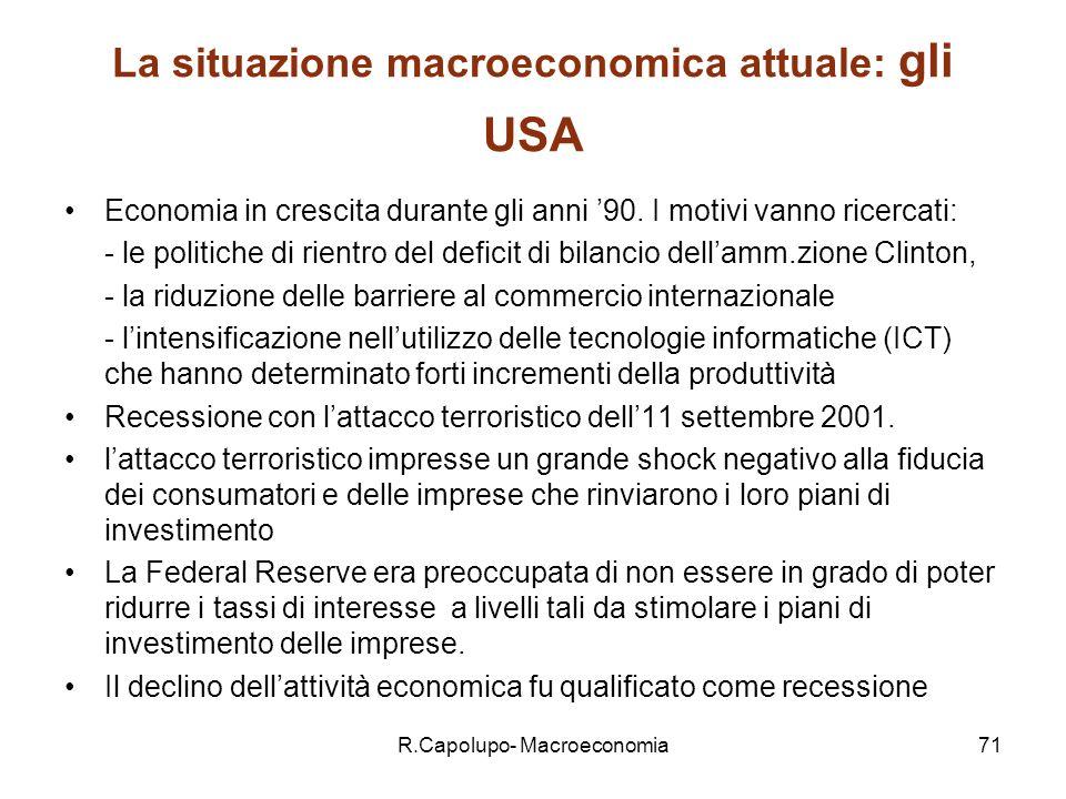 R.Capolupo- Macroeconomia72 Gli USA Dal 2001 leconomia USA continua ad espandersi anche se a un tasso più basso rispetto agli anni 90.