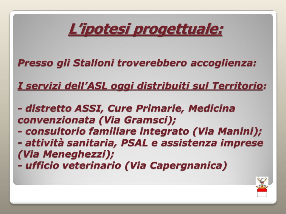 Presso gli Stalloni troverebbero accoglienza: Il servizio SERT attualmente in Via Medaglie dOro o altri servizi dellASL Il Servizio CPS dellAzienda Ospedaliera, la quale parteciperebbe allaccordo in un secondo momento.