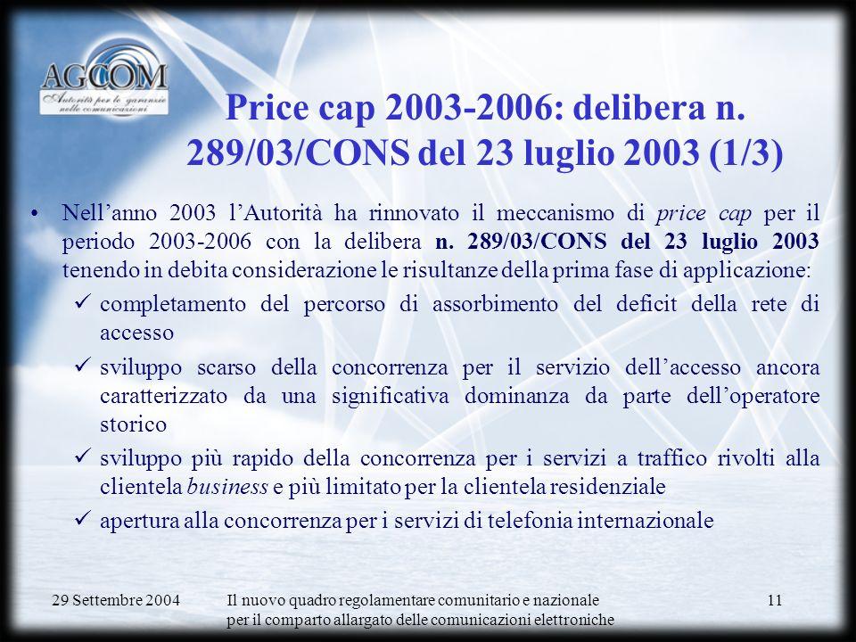 29 Settembre 2004 Il nuovo quadro regolamentare comunitario e nazionale per il comparto allargato delle comunicazioni elettroniche 12 Price cap 2003-2006: delibera n.