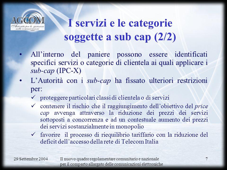 29 Settembre 2004 Il nuovo quadro regolamentare comunitario e nazionale per il comparto allargato delle comunicazioni elettroniche 8 I servizi e le categorie soggette a sub cap (2/2) LAutorità con delibera n.
