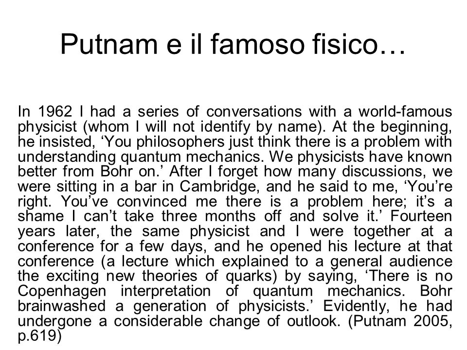 Ecco chi è… The fact that an adequate philosophical presentation [of quantum mechanics] has been long delayed is no doubt caused by the fact that Niels Bohr brainwashed a whole generation of theorists into thinking that the job was done fifty year ago.
