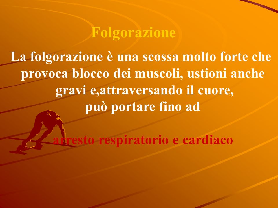 La folgorazione è una scossa molto forte che provoca blocco dei muscoli, ustioni anche gravi e,attraversando il cuore, può portare fino ad arresto respiratorio e cardiaco Folgorazione