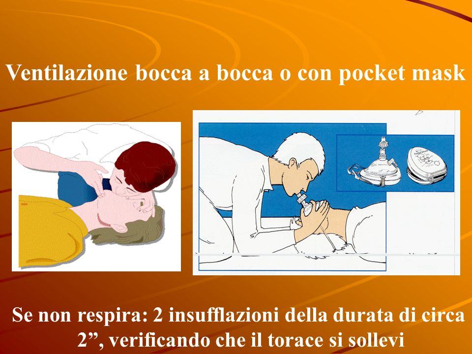 Ventilazione bocca a bocca o con pocket mask Se non respira: 2 insufflazioni della durata di circa 2, verificando che il torace si sollevi