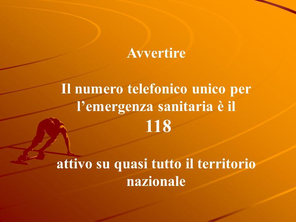Avvertire Il numero telefonico unico per lemergenza sanitaria è il 118 attivo su quasi tutto il territorio nazionale