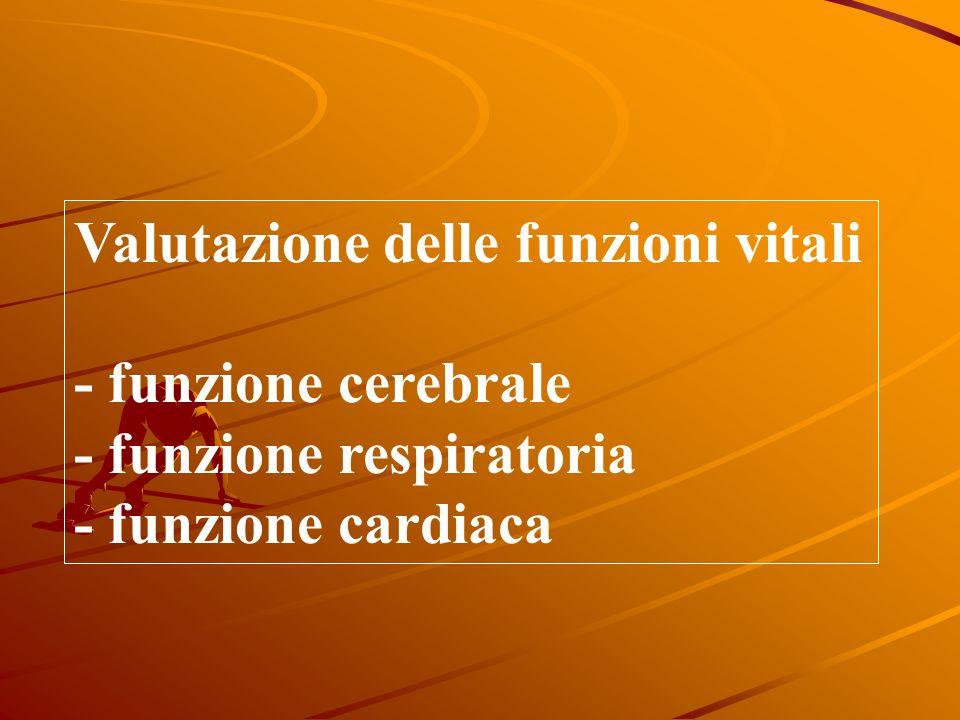 Valutazione delle funzioni vitali - funzione cerebrale - funzione respiratoria - funzione cardiaca