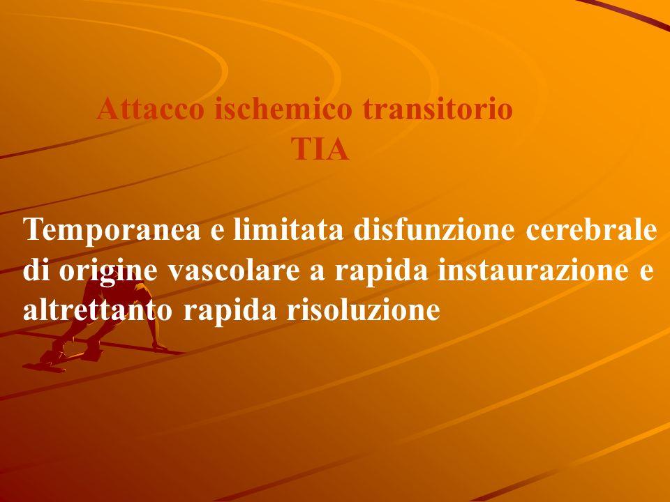 Attacco ischemico transitorio TIA Temporanea e limitata disfunzione cerebrale di origine vascolare a rapida instaurazione e altrettanto rapida risoluzione