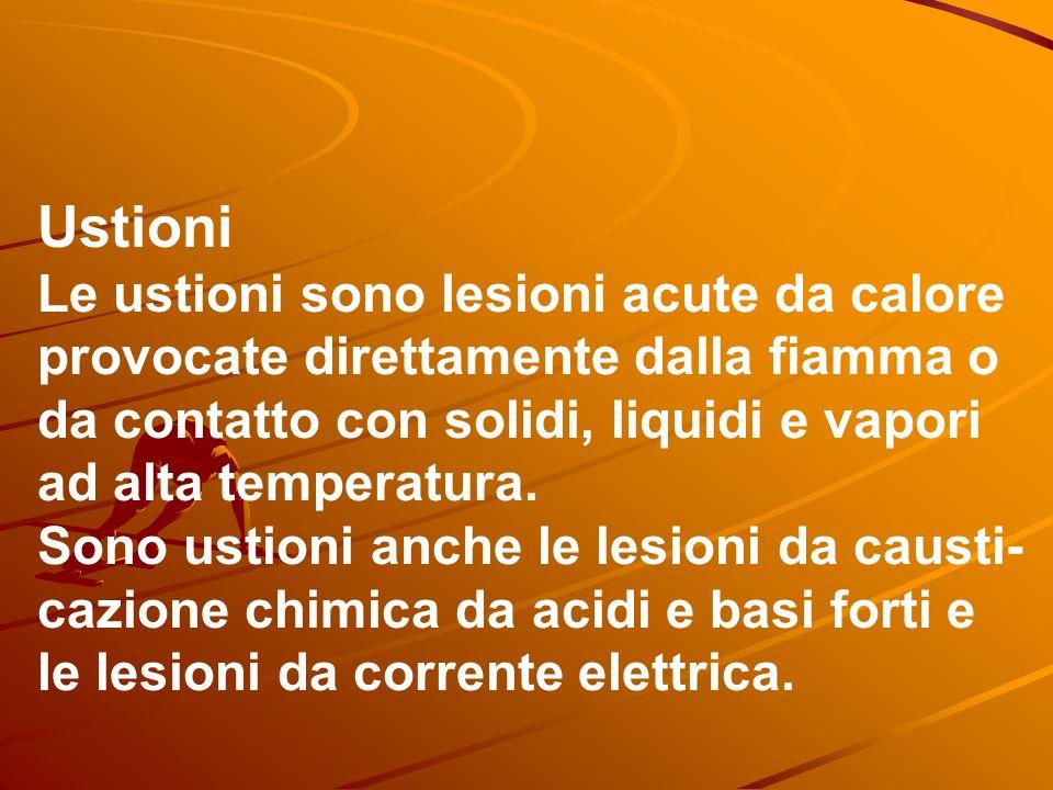 Ustioni Le ustioni sono lesioni acute da calore provocate direttamente dalla fiamma o da contatto con solidi, liquidi e vapori ad alta temperatura.