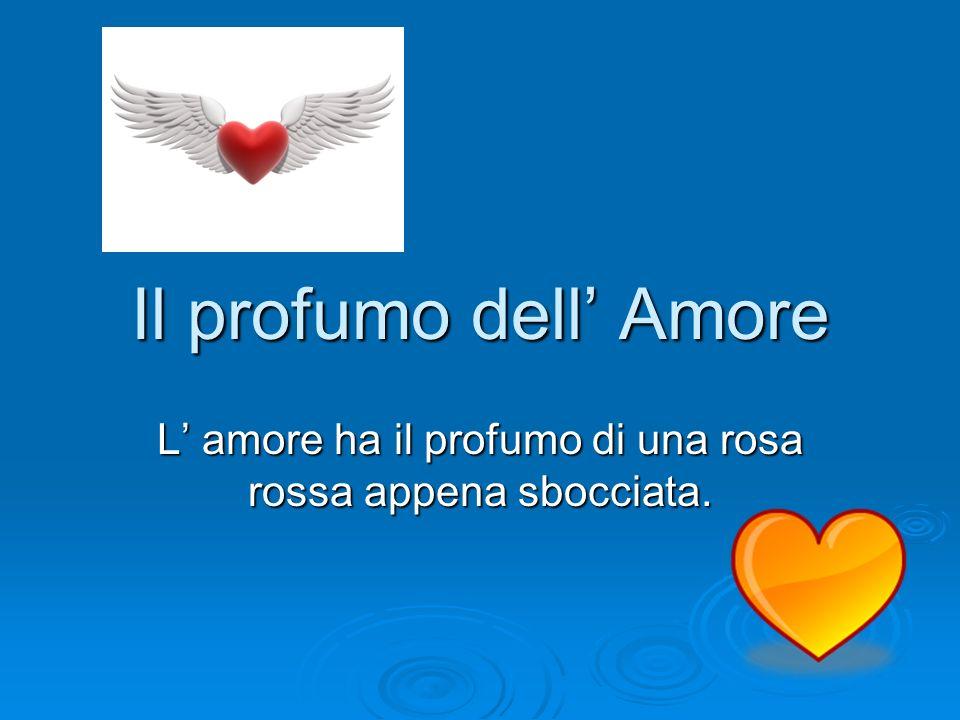 L Amore è … L amore è … … farsi regalare una rosa e fidanzarsi.