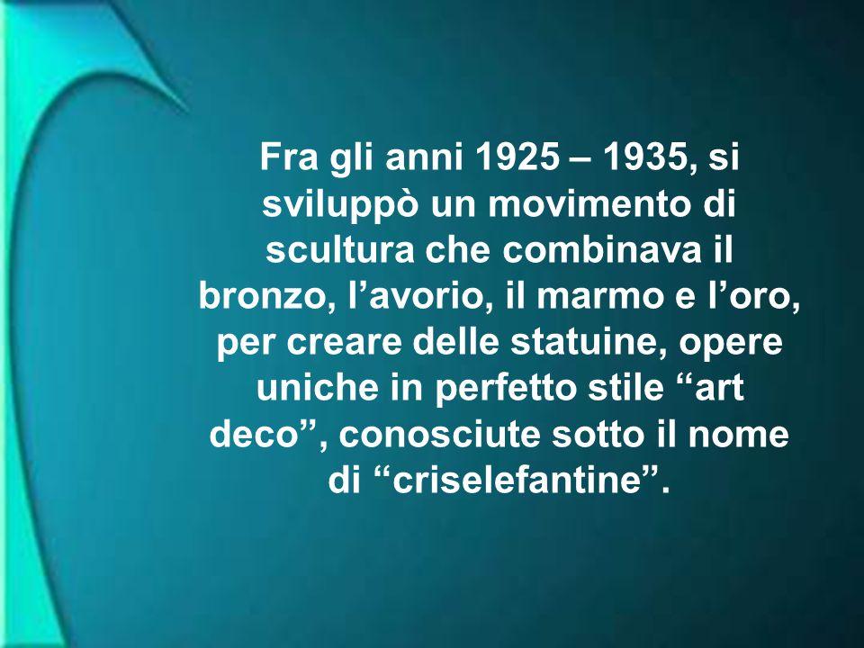 Fra gli anni 1925 – 1935, si sviluppò un movimento di scultura che combinava il bronzo, lavorio, il marmo e loro, per creare delle statuine, opere uniche in perfetto stile art deco, conosciute sotto il nome di criselefantine.