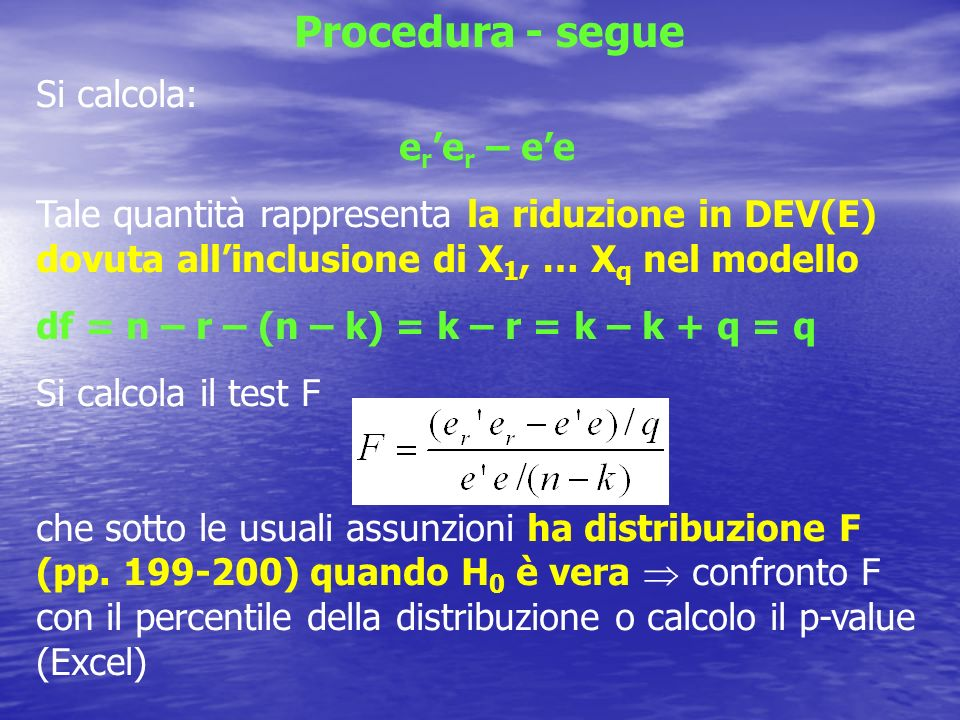 Casi particolari q = 1 (r = k – 1) test su un solo coefficiente β j q = k – 1 (r = 1) test sui coefficienti di tutte le variabili esplicative (test sul modello: lunico coefficiente 0 è lintercetta) La statistica F diventa (p.