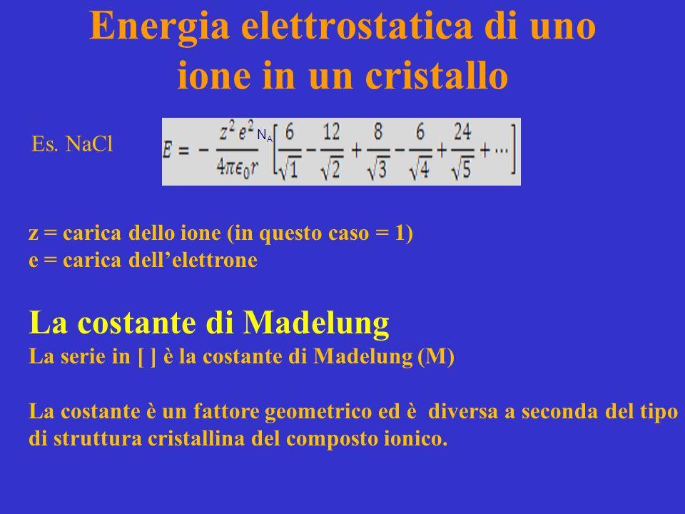 La costante di Madelung La costante è un fattore geometrico ed è diversa a seconda del tipo di struttura cristallina del composto ionico.