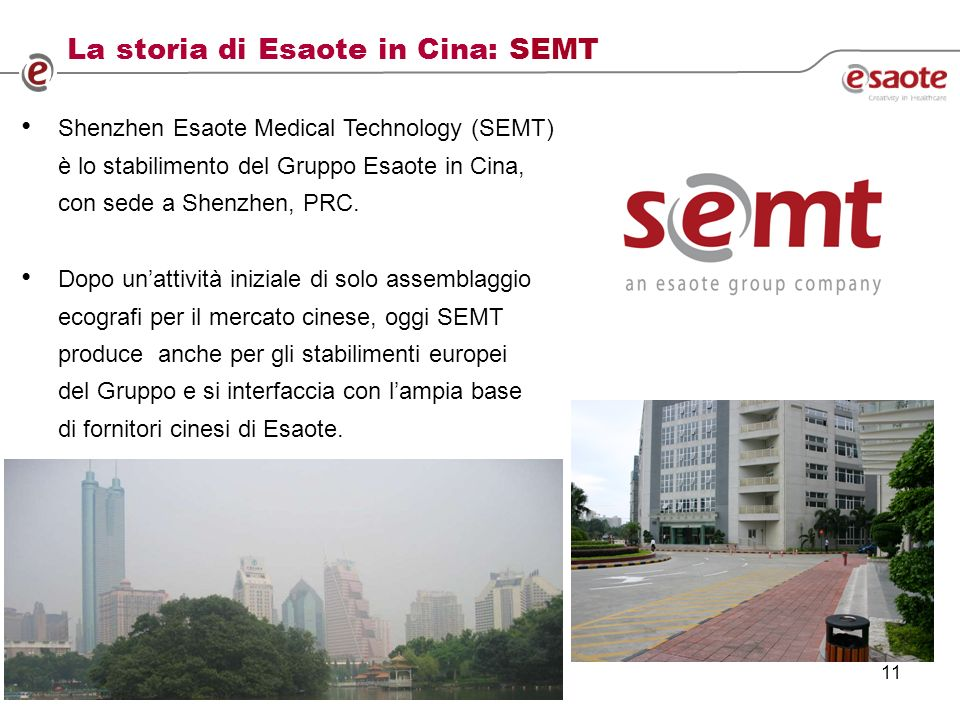 12 The story of SEMT SEMT (Shenzhen Esaote Medical Technology) was incorporated in 2004 in Shenzhen (the first free economic zone created in mainland China in the 80s) with a initial capital of 1,25 Mio US$ with the status of an high-tech company At the origin we have been selected to follow the Joint Venture model : 80% of the shares were owned by Esaote while 20% of the shares were owned by a local business man The scope of Semt was: – Assembly of medical equipment mainly for Chinese market – Marketing, sales and after sales for medium-low cost products in the Chinese and Asian market – Procurement as representative of the Esaote group.