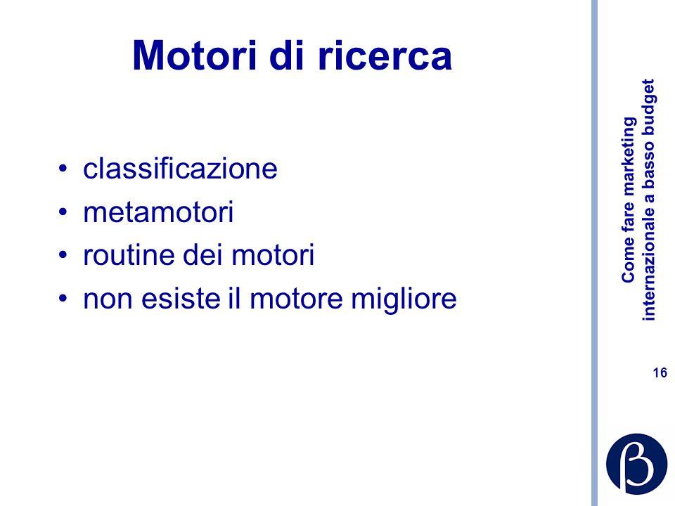 Come fare marketing internazionale a basso budget 16 Motori di ricerca classificazione metamotori routine dei motori non esiste il motore migliore