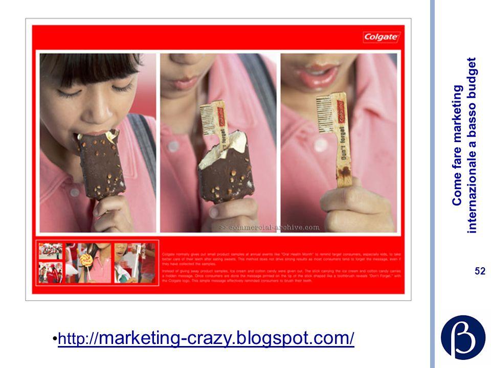 Come fare marketing internazionale a basso budget 52 http:// marketing-crazy.blogspot.com /http:// marketing-crazy.blogspot.com /