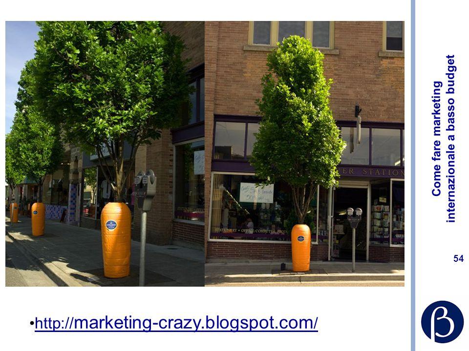 Come fare marketing internazionale a basso budget 54 http:// marketing-crazy.blogspot.com /http:// marketing-crazy.blogspot.com /