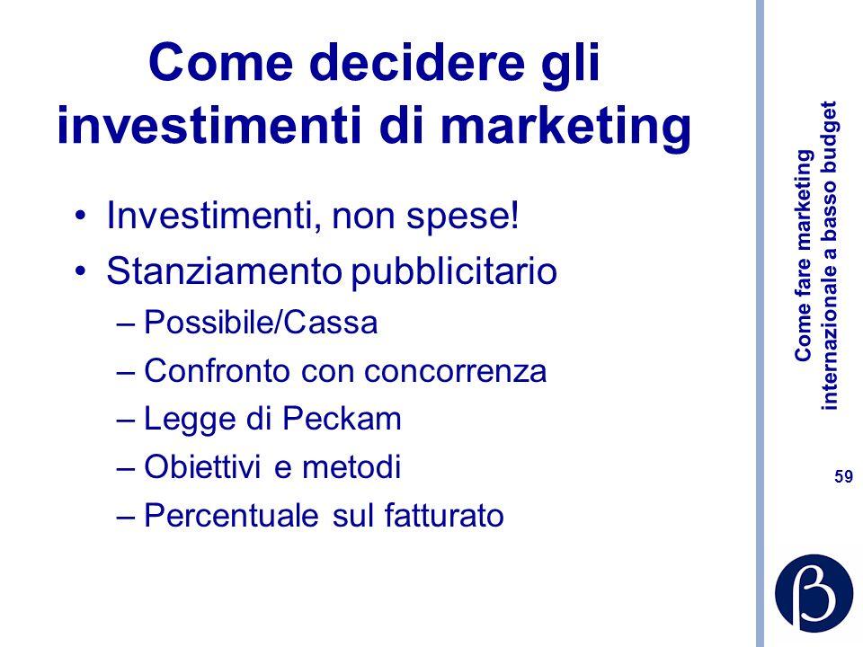 Come fare marketing internazionale a basso budget 59 Come decidere gli investimenti di marketing Investimenti, non spese.