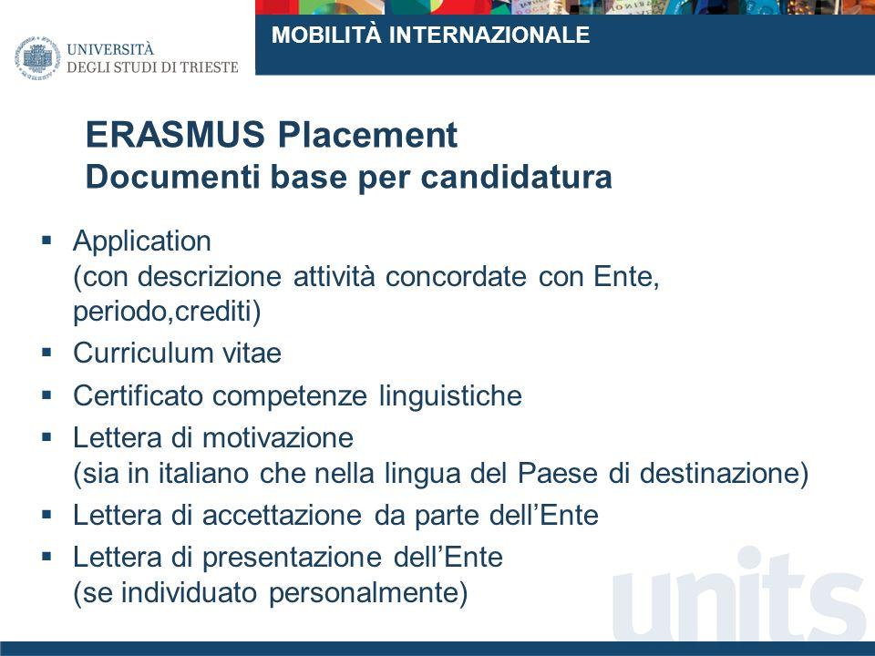 ERASMUS Placement Documenti base per la mobilità Prima della partenza: Training Agreement: piano obbligatorio delle attività concordato con lEnte ospitante (sottoscritto da: 1.